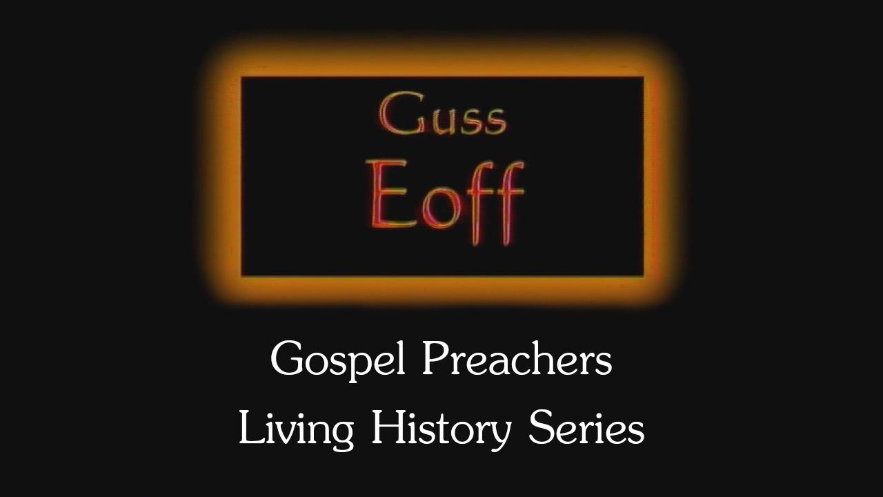 Guss Eoff   Gospel Preachers Living History Series