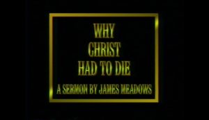 Why Christ Had To Die | Sermon by James Meadows