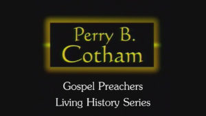 Perry B. Cotham | Gospel Preachers Living History Series
