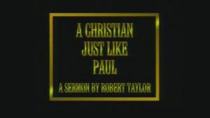 A Christian Just Like Paul   Sermon by Robert Taylor