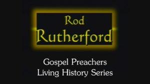 Rod Rutherford | Gospel Preachers Living History Series