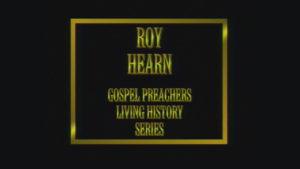 Roy Hearn | Gospel Preachers Living History Series
