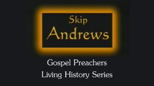 Skip Andrews | Gospel Preachers Living History Series