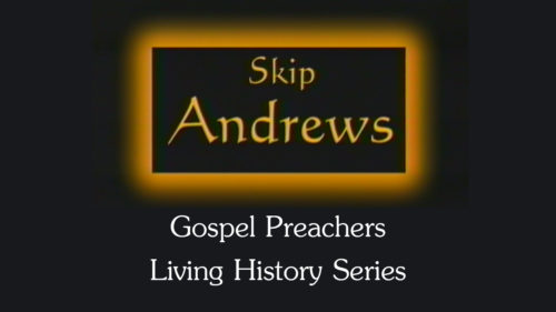 Skip Andrews | Gospel Preachers Living History Series
