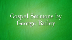 Gospel Sermons by George Bailey
