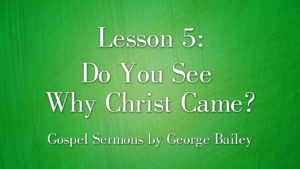 5. Do You See Why Christ Came? | Sermons by George Bailey