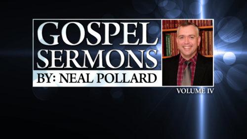 Gospel Sermons by Neal Pollard (Volume 4)