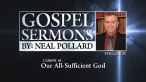 10. Our All-Sufficient God | Gospel Sermons by Neal Pollard (Volume 4)