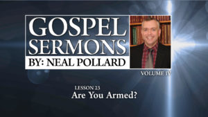 23. Are You Armed? | Gospel Sermons by Neal Pollard (Volume 4)