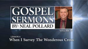 4. When I Survey the Wonderous Cross | Gospel Sermons by Neal Pollard (Volume 4)