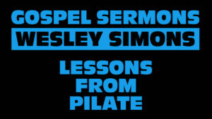 3. Lessons from Pilate | Gospel Sermons by Wesley Simons