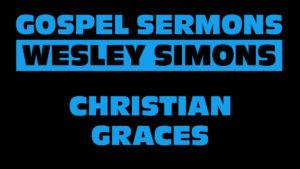 4. Christian Graces | Gospel Sermons by Wesley Simons