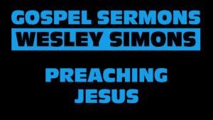 7. Preaching Jesus | Gospel Sermons by Wesley Simons