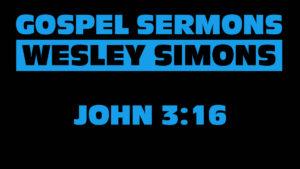 8. John 3:16 | Gospel Sermons by Wesley Simons