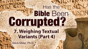 7. Weighing Textual Variants (Part 4) | Has the Bible Been Corrupted?