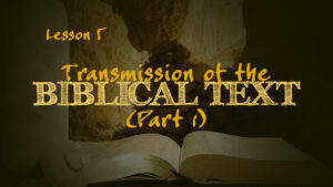 Transmission of the Biblical Text (Part 1) | How We Got the Bible