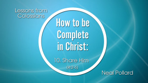 10. Share Him | How to be Complete in Christ