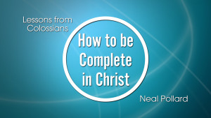 How to be Complete in Christ: Lessons from Colossians