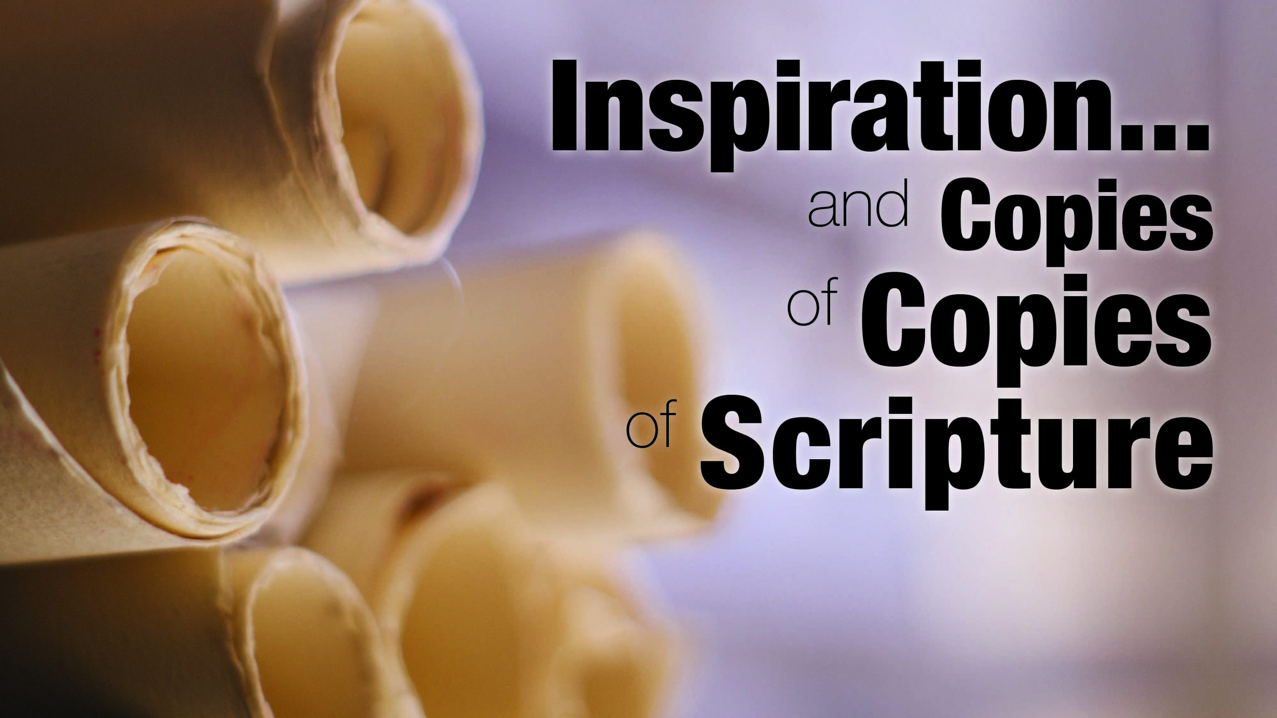 Inspiration and Copies of Copies of Scripture