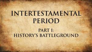 1. History's Battleground | Intertestamental Period