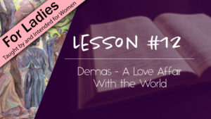12. Demas - A Love Affair With the World | Intriguing Men of the Bible