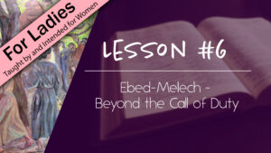 6. Ebed Melech - Beyond the Call of Duty | Intriguing Men of the Bible