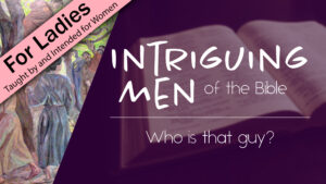 Intriguing Men of the Bible