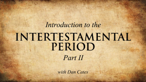 Introduction to the Intertestamental Period (Part 2)