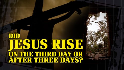 Did Jesus Rise On or After 3 Days?