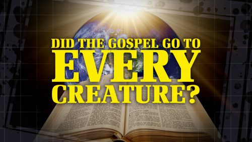 Did the Gospel Go to Every Creature?