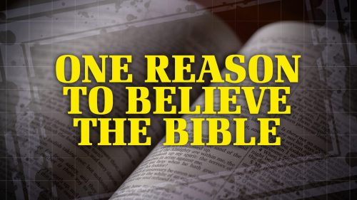 One Reason to Believe The Bible