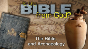 3. The Bible and Archaeology | Is the Bible from God?