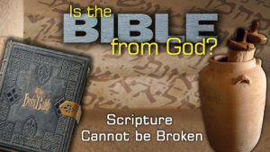 5. Scripture Cannot Be Broken | Is the Bible from God?