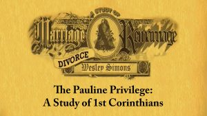 12. The Pauline Privilege – A Study of 1st Corinthians | Marriage, Divorce, and Remarriage