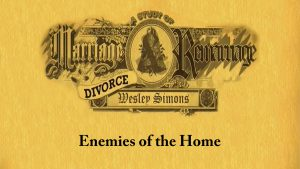 15. Enemies of the Home | Marriage, Divorce, and Remarriage