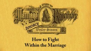 4. How to Fight Within the Marriage | Marriage, Divorce, and Remarriage