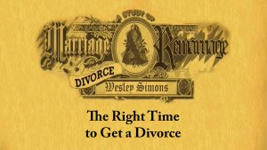 8. The Right Time to Get a Divorce | Marriage, Divorce, and Remarriage