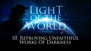 Reproving Unfruitful Works Of Darkness | Light of the World