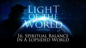 Spiritual Balance In A Lopsided World | Light of the World