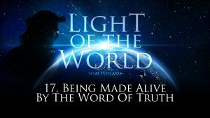 Being Made Alive By the Word of Truth | Light of the World