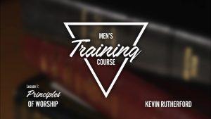 Lesson 1: Principles of Worship | Men's Training Course