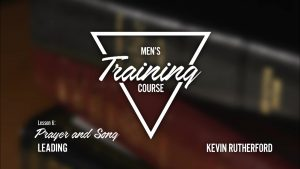 Lesson 6: Prayer and Song Leading | Men's Training Course