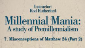 7. Misconceptions of Matthew 24 (Part 2)   Millennial Mania