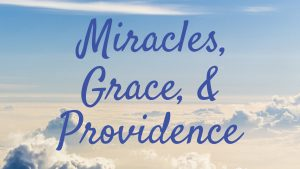 Miracles, Grace, and Providence