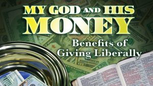 Benefits of Giving Liberally | My God and His Money