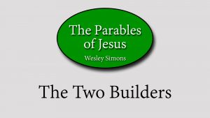 4. The Two Builders | Parables of Jesus