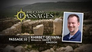 Passage 10 | Khirbet Qeiyafa: Witness to David's Kingdom