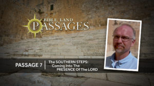 Passage 7 | The Southern Steps: Coming into the Presence of the Lord