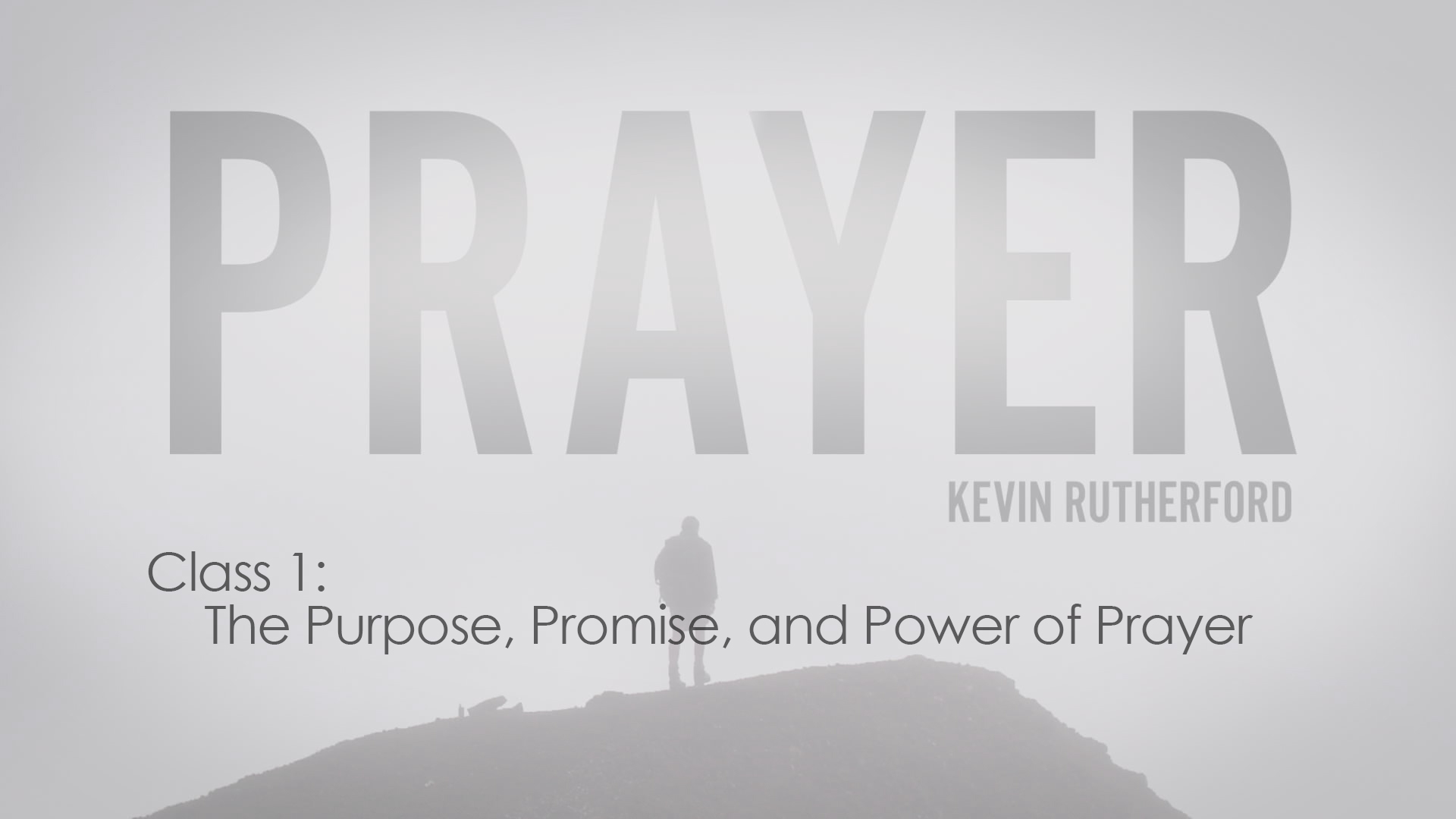 1. The Purpose, Promise, and Power of Prayer