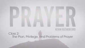 2.The Plan, Privilege, and Problems of Prayer